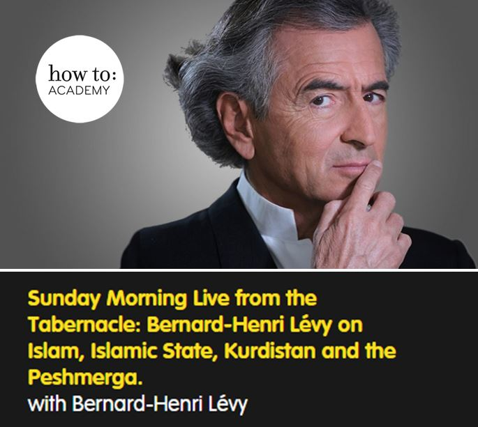 Sunday Morning Live from the Tabernacle: Bernard-Henri Lévy on Islam, Islamic State, Kurdistan and the Peshmerga. with Bernard-Henri Lévy
