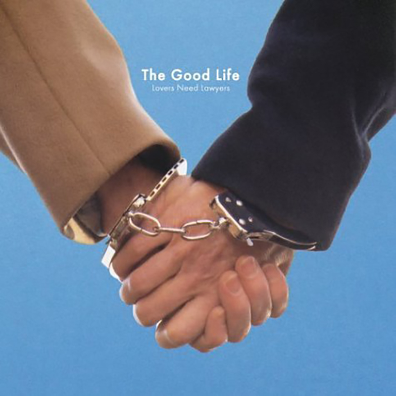 The Good Life - Lovers Need Lawyers - The Good Life