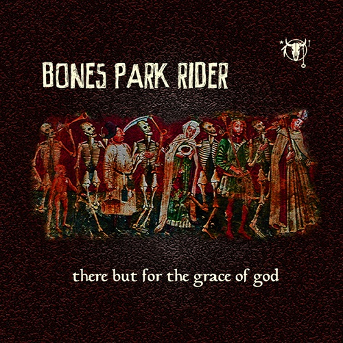 There But For The Grace Of God (CD) - Bones Park Rider