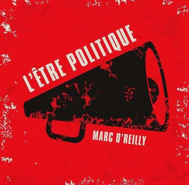 L'ETRE POLITIQUE - Marc O'Reilly
