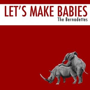 Let's Make Babies - The Bernadettes (Single) - LILYSTARS RECORDS